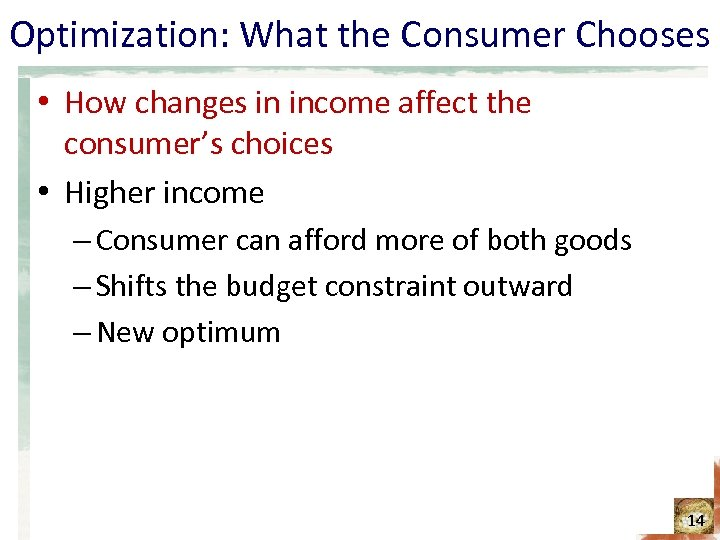 Optimization: What the Consumer Chooses • How changes in income affect the consumer's choices