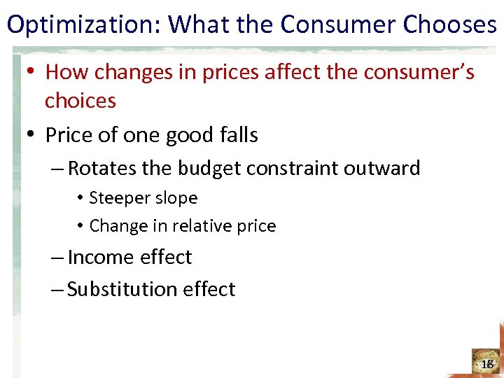 Optimization: What the Consumer Chooses • How changes in prices affect the consumer's choices