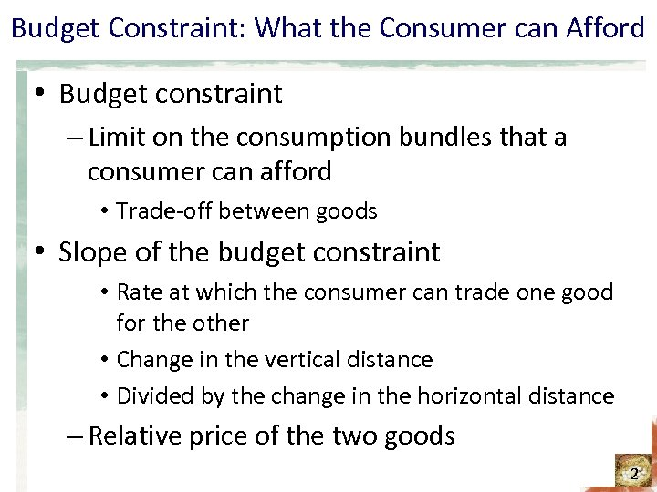 Budget Constraint: What the Consumer can Afford • Budget constraint – Limit on the