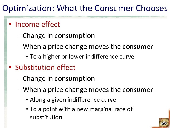 Optimization: What the Consumer Chooses • Income effect – Change in consumption – When