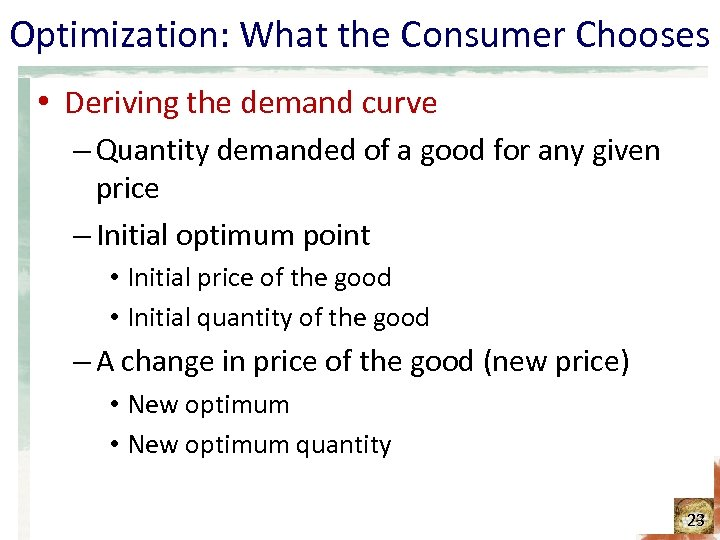 Optimization: What the Consumer Chooses • Deriving the demand curve – Quantity demanded of