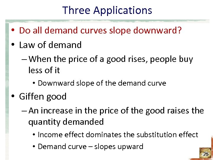 Three Applications • Do all demand curves slope downward? • Law of demand –