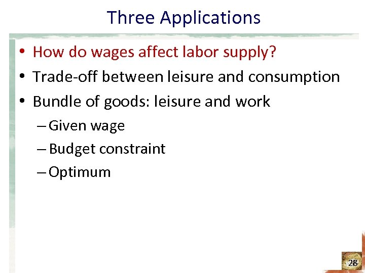 Three Applications • How do wages affect labor supply? • Trade-off between leisure and