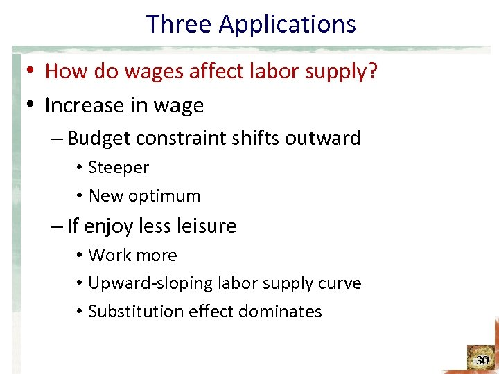 Three Applications • How do wages affect labor supply? • Increase in wage –