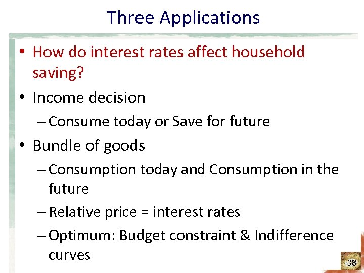Three Applications • How do interest rates affect household saving? • Income decision –