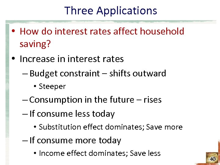 Three Applications • How do interest rates affect household saving? • Increase in interest