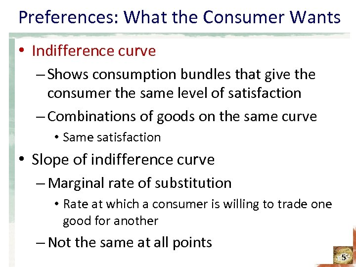 Preferences: What the Consumer Wants • Indifference curve – Shows consumption bundles that give
