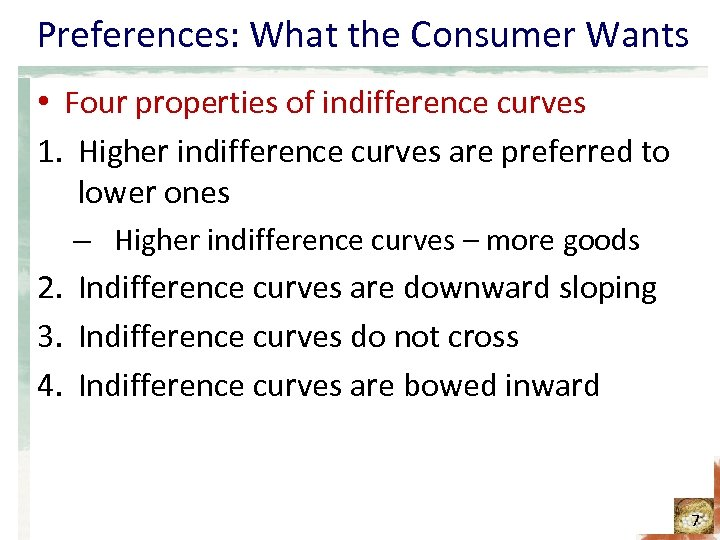 Preferences: What the Consumer Wants • Four properties of indifference curves 1. Higher indifference