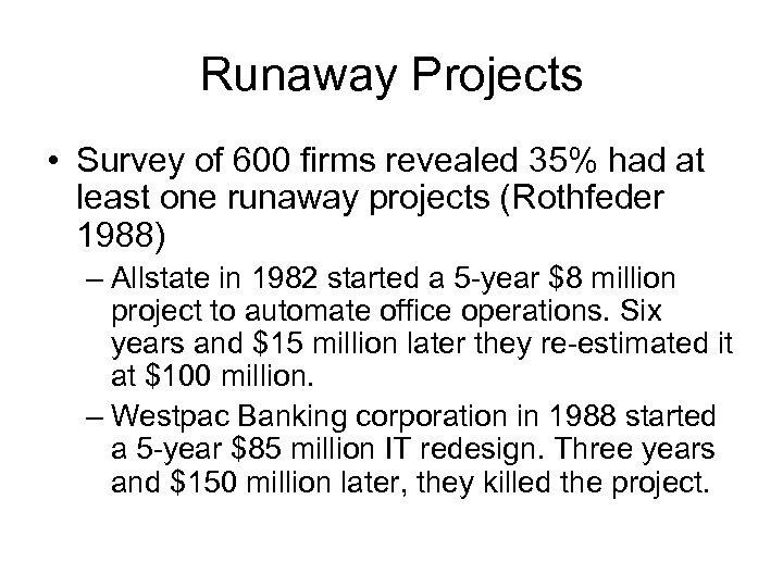 Runaway Projects • Survey of 600 firms revealed 35% had at least one runaway