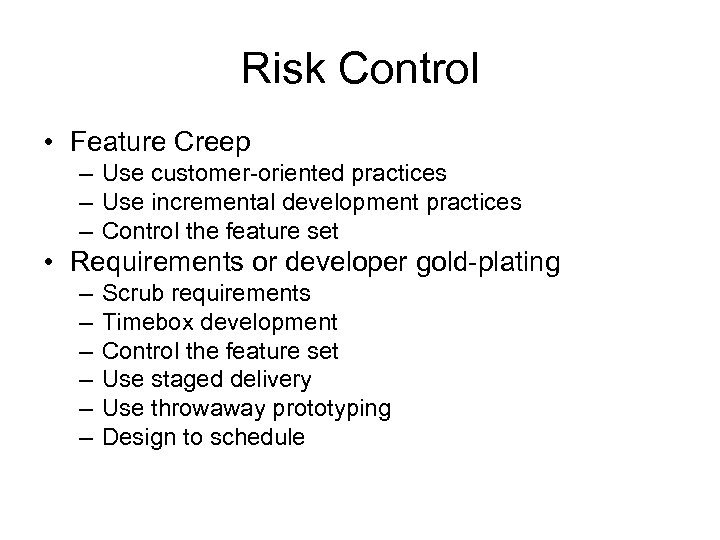 Risk Control • Feature Creep – Use customer-oriented practices – Use incremental development practices