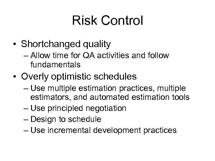 Risk Control • Shortchanged quality – Allow time for QA activities and follow fundamentals