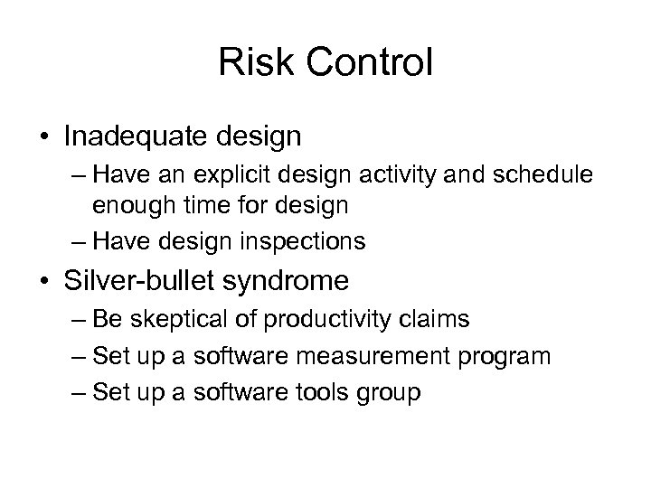 Risk Control • Inadequate design – Have an explicit design activity and schedule enough