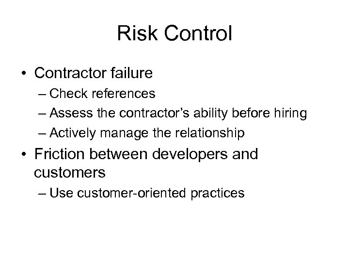 Risk Control • Contractor failure – Check references – Assess the contractor's ability before