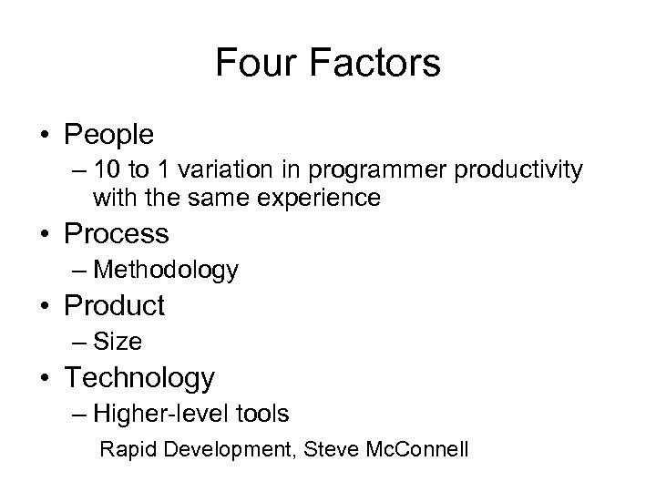 Four Factors • People – 10 to 1 variation in programmer productivity with the