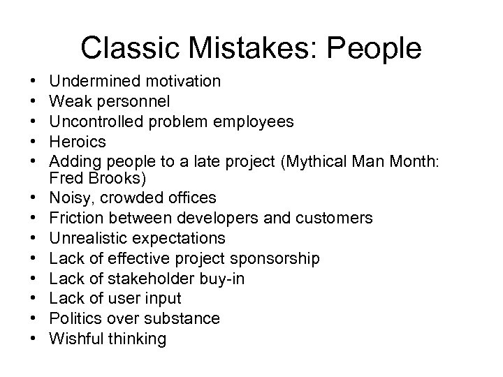 Classic Mistakes: People • • • • Undermined motivation Weak personnel Uncontrolled problem employees