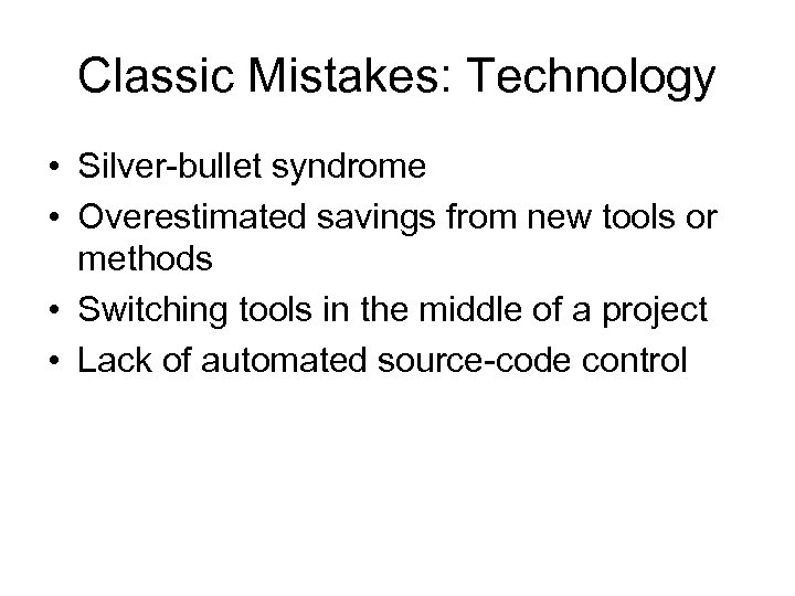 Classic Mistakes: Technology • Silver-bullet syndrome • Overestimated savings from new tools or methods