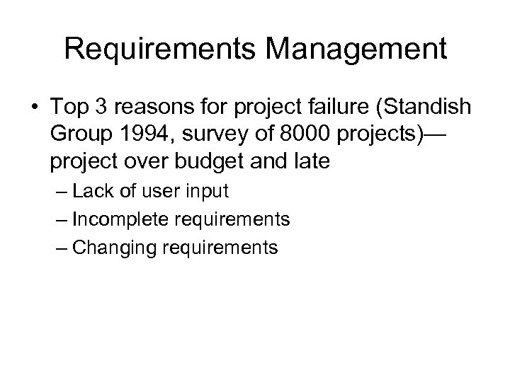 Requirements Management • Top 3 reasons for project failure (Standish Group 1994, survey of