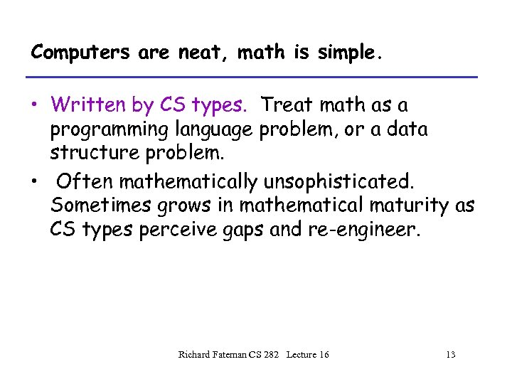 Computers are neat, math is simple. • Written by CS types. Treat math as