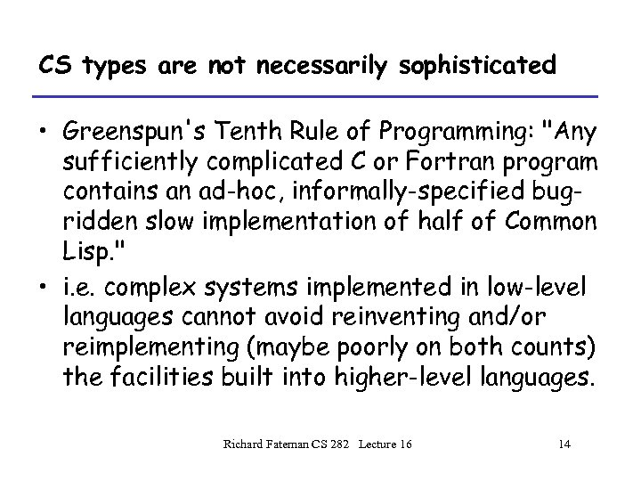 CS types are not necessarily sophisticated • Greenspun's Tenth Rule of Programming: