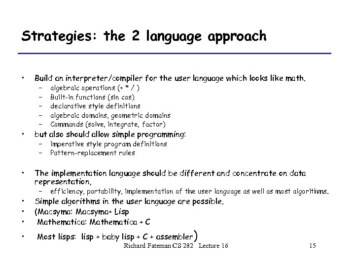Strategies: the 2 language approach • Build an interpreter/compiler for the user language which