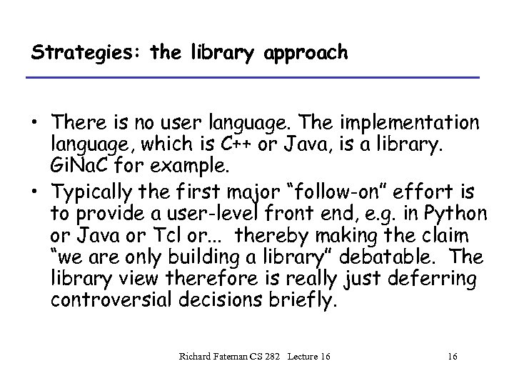 Strategies: the library approach • There is no user language. The implementation language, which