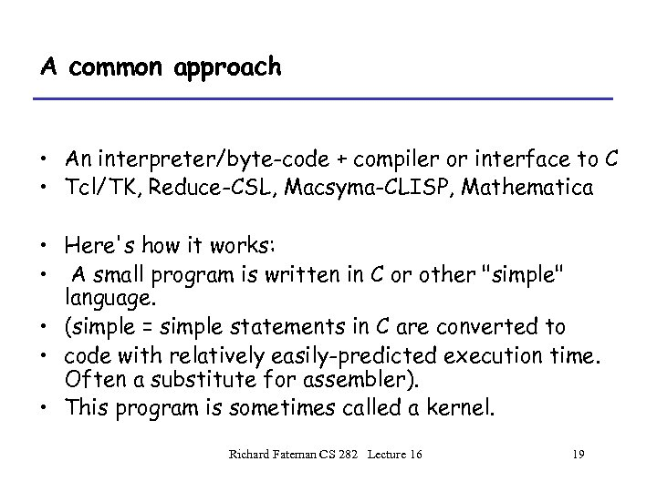 A common approach • An interpreter/byte-code + compiler or interface to C • Tcl/TK,