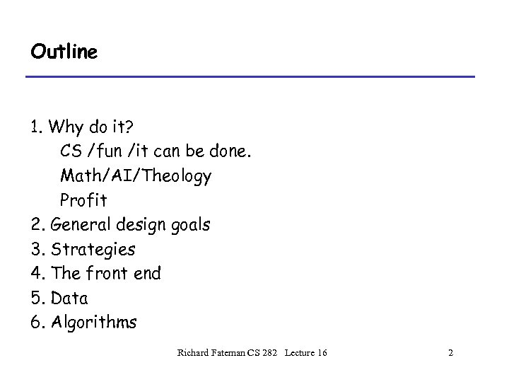 Outline 1. Why do it? CS /fun /it can be done. Math/AI/Theology Profit 2.