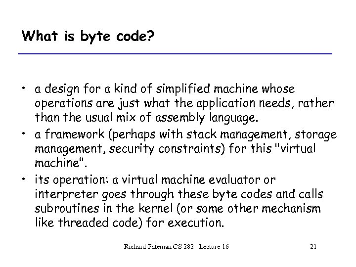 What is byte code? • a design for a kind of simplified machine whose