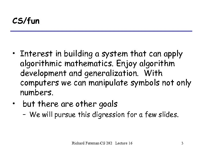 CS/fun • Interest in building a system that can apply algorithmic mathematics. Enjoy algorithm