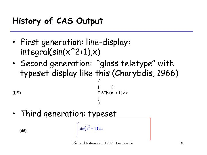 "History of CAS Output • First generation: line-display: integral(sin(x^2+1), x) • Second generation: ""glass"