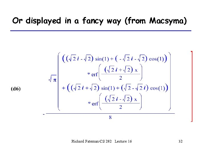Or displayed in a fancy way (from Macsyma) Richard Fateman CS 282 Lecture 16