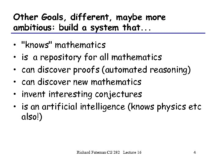 Other Goals, different, maybe more ambitious: build a system that. . . • •