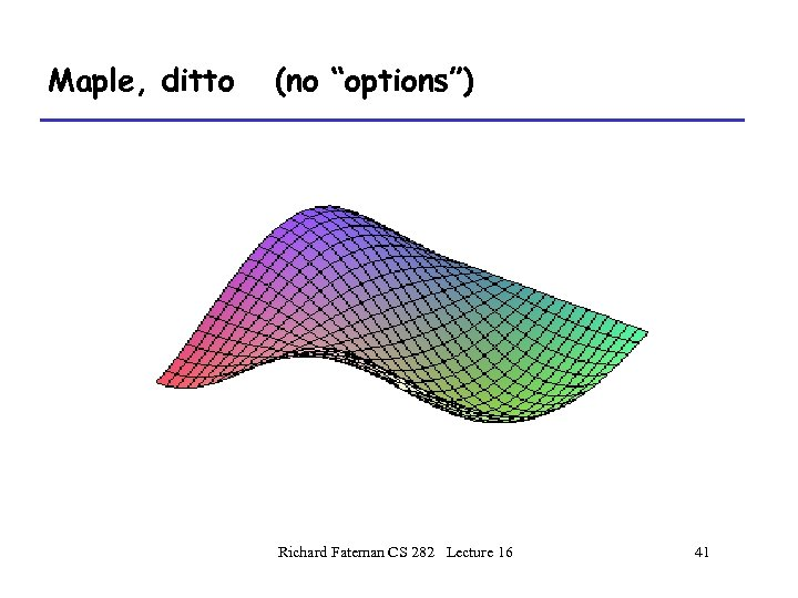 "Maple, ditto (no ""options"") Richard Fateman CS 282 Lecture 16 41"