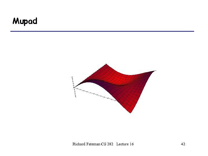 Mupad Richard Fateman CS 282 Lecture 16 42