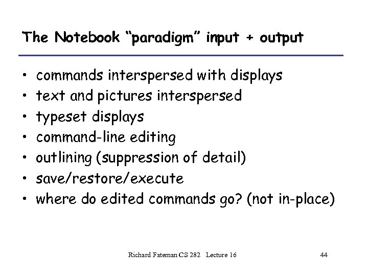 "The Notebook ""paradigm"" input + output • • commands interspersed with displays text and"