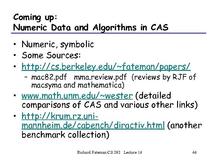Coming up: Numeric Data and Algorithms in CAS • Numeric, symbolic • Some Sources:
