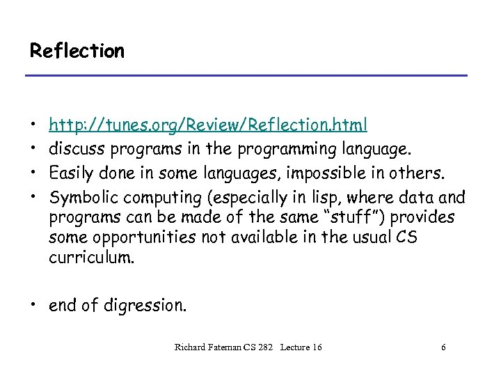 Reflection • • http: //tunes. org/Review/Reflection. html discuss programs in the programming language. Easily