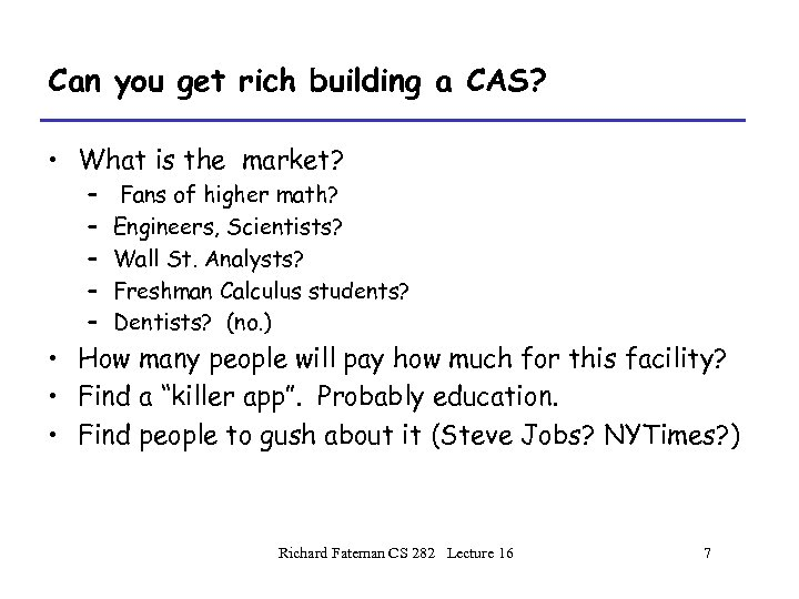Can you get rich building a CAS? • What is the market? – –