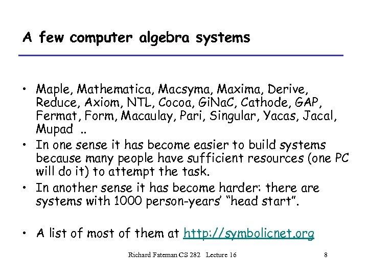 A few computer algebra systems • Maple, Mathematica, Macsyma, Maxima, Derive, Reduce, Axiom, NTL,