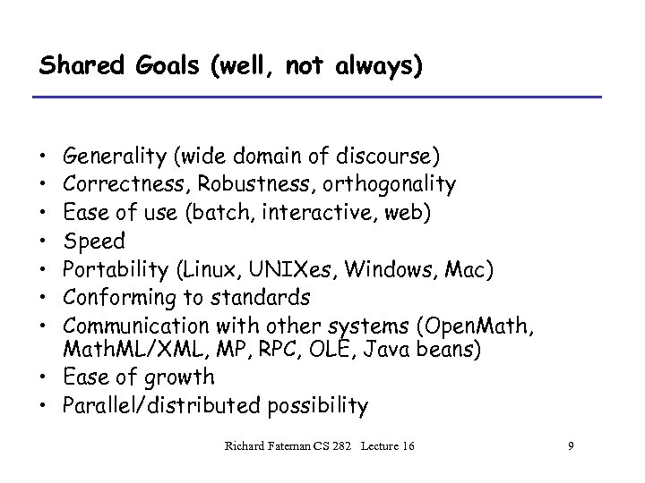Shared Goals (well, not always) • • Generality (wide domain of discourse) Correctness, Robustness,