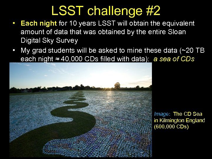 LSST challenge #2 • Each night for 10 years LSST will obtain the equivalent