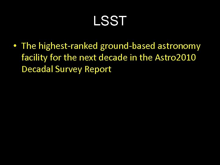 LSST • The highest-ranked ground-based astronomy facility for the next decade in the Astro