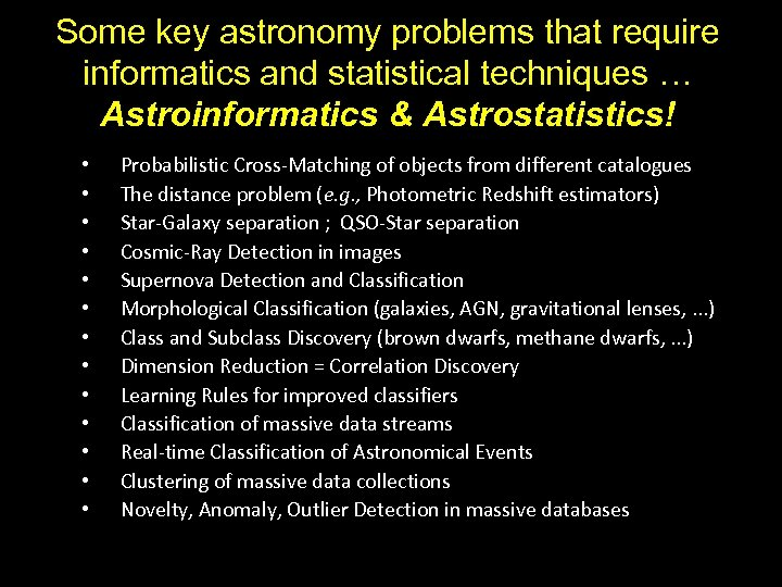 Some key astronomy problems that require informatics and statistical techniques … Astroinformatics & Astrostatistics!