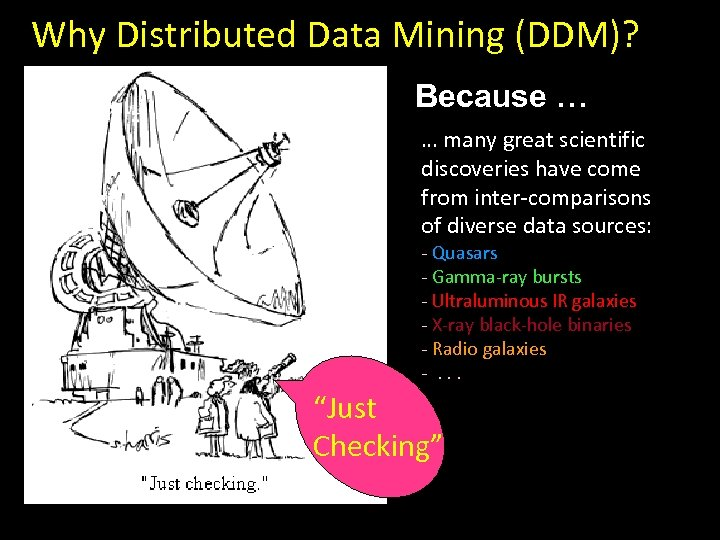 Why Distributed Data Mining (DDM)? Because … … many great scientific discoveries have come