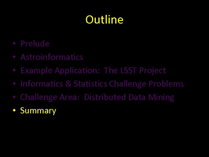 Outline • • • Prelude Astroinformatics Example Application: The LSST Project Informatics & Statistics