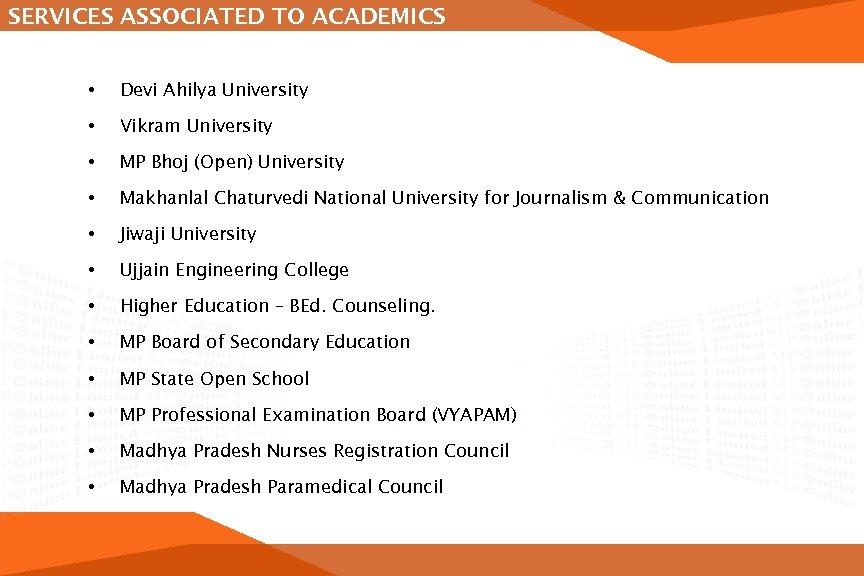 SERVICES ASSOCIATED TO ACADEMICS • Devi Ahilya University • Vikram University • MP Bhoj