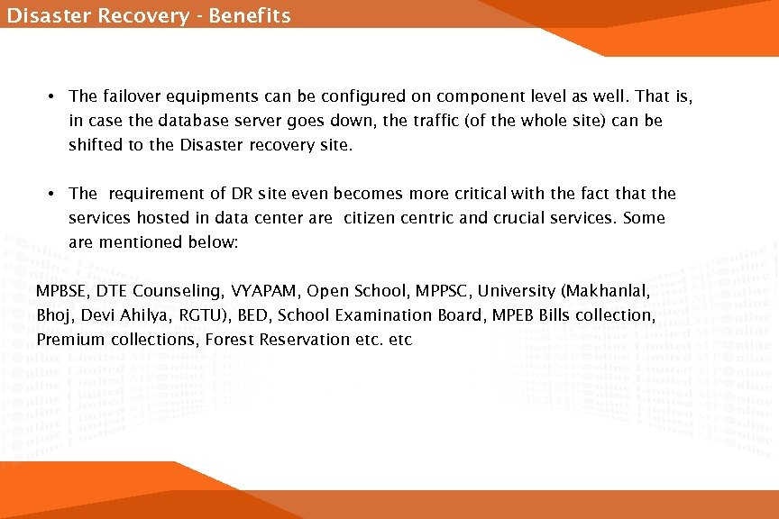 Disaster Recovery - Benefits • The failover equipments can be configured on component level