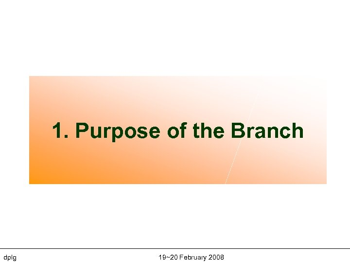 1. Purpose of the Branch dplg 19~20 February 2008