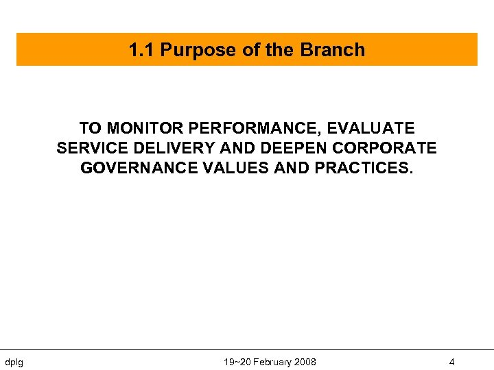 1. 1 Purpose of the Branch TO MONITOR PERFORMANCE, EVALUATE SERVICE DELIVERY AND DEEPEN