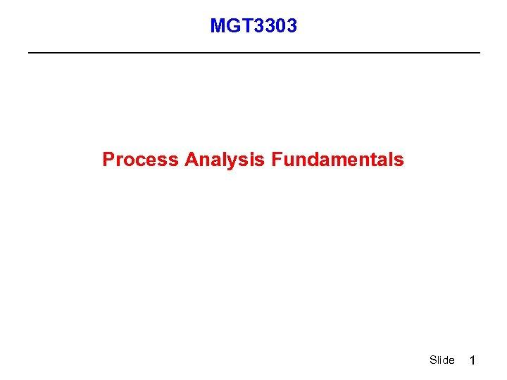 MGT 3303 Process Analysis Fundamentals Slide 1
